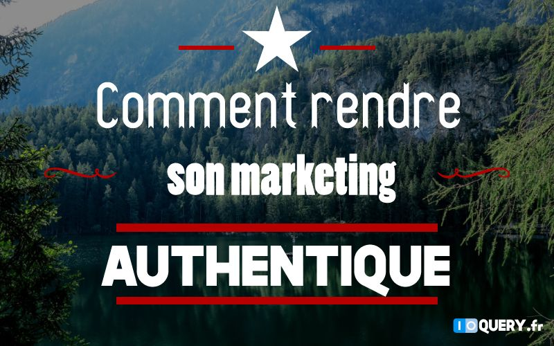 Rendre son marketing plus authentique – Avec Gladiacteur.com